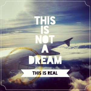 This is not a dream, this is real.